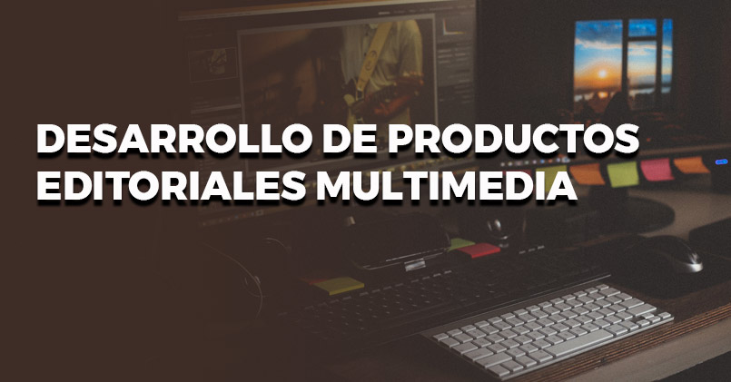 DESARROLLO DE PRODUCTOS EDITORIALES MULTIMEDIA (ARGN0110)